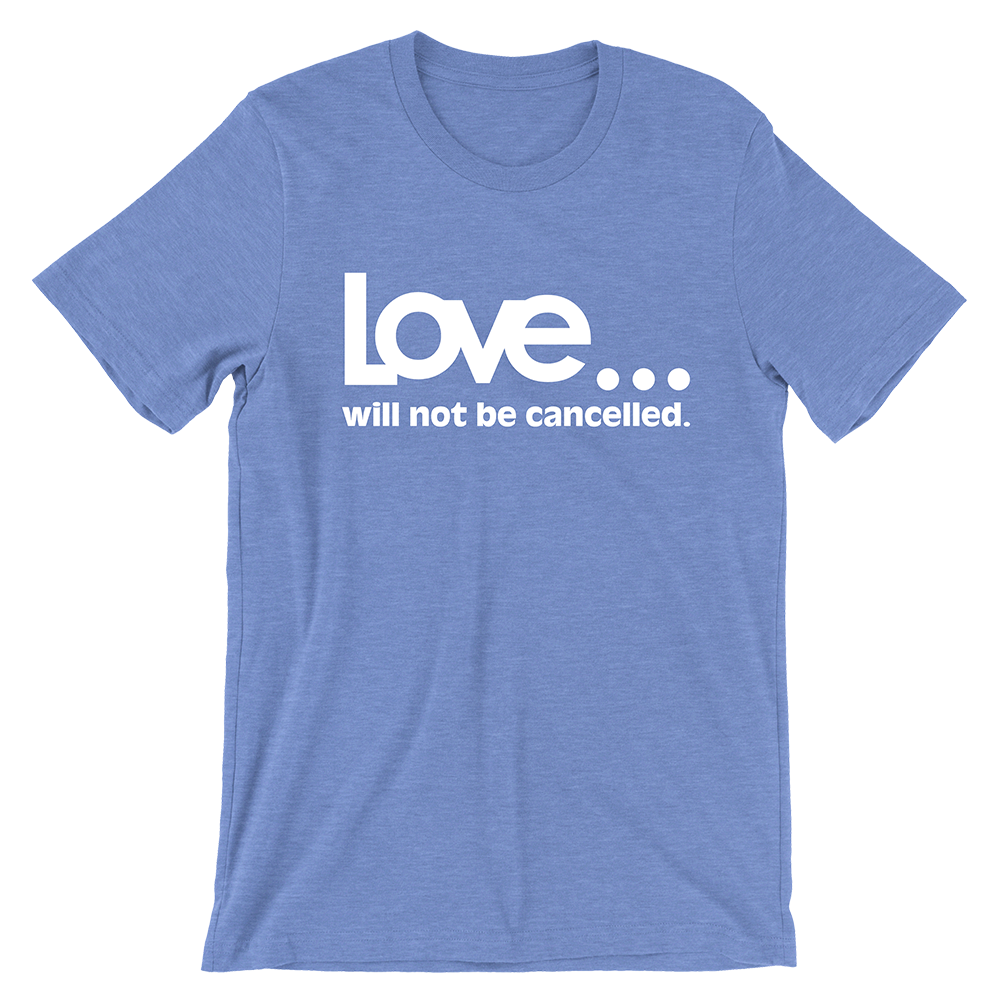 "HEATHER BLUE ""LOVE WILL NOT BE CANCELLED"" BENEFIT TEE (PRE-SALE)"