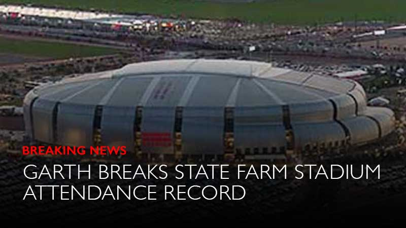 GARTH BROOKS  HAS BROKEN THE STATE FARM STADIUM ATTENDANCE RECORD IN ARIZONA