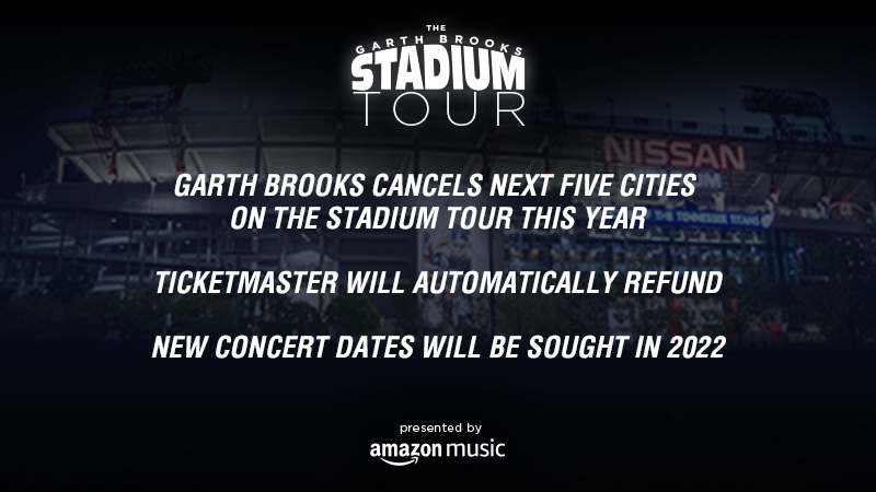 Garth Brooks Cancels Next Five Cities  On The Stadium Tour This Year - Ticketmaster Will Automatically Refund - New Concert Dates Will Be Sought in 2022