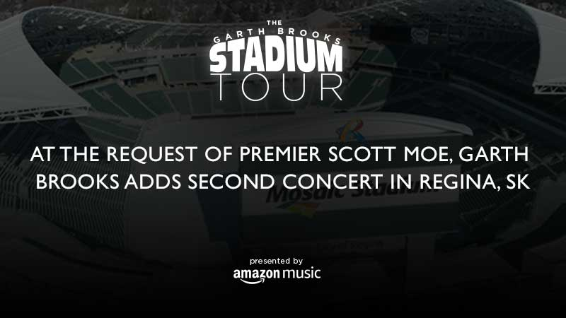 AT THE REQUEST OF SASKATCHEWAN PREMIER SCOTT MOE  GARTH BROOKS ADDS SECOND CONCERT IN REGINA, SK