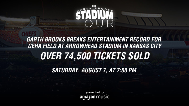 Garth Brooks Breaks Entertainment Record for GEHA Field at Arrowhead Stadium in Kansas City - Over 74,500 Tickets Sold - Saturday, August 7, at 7:00 PM