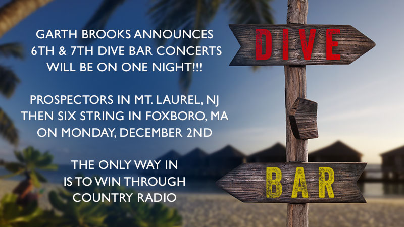 Garth Brooks Announces 6th & 7th DIVE BAR Concerts Will Be On One Night!!! Prospectors in Mt. Laurel, NJ Then Six String in Foxboro, MA  On Monday, December 2
