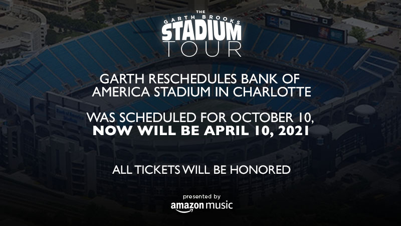 GARTH BROOKS RESCHEDULES BANK OF AMERICA STADIUM IN CHARLOTTE WAS SCHEDULED FOR OCTOBER 10, NOW WILL BE APRIL 10, 2021 - All Tickets Will Be Honored