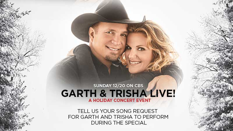 Tell us your song requests for Garth & Trisha to perform during GARTH & TRISHA LIVE! on December 20 on CBS