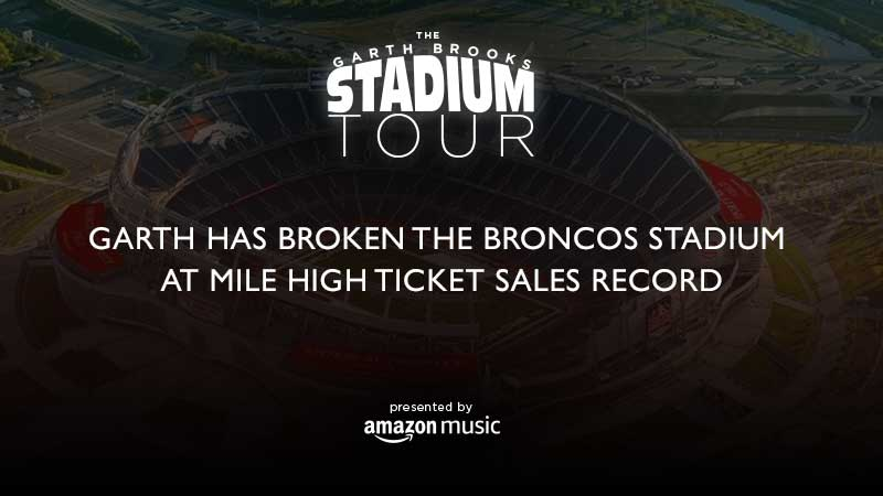 GARTH BROOKS HAS BROKEN THE BRONCOS STADIUM AT MILE HIGH TICKET SALES RECORD