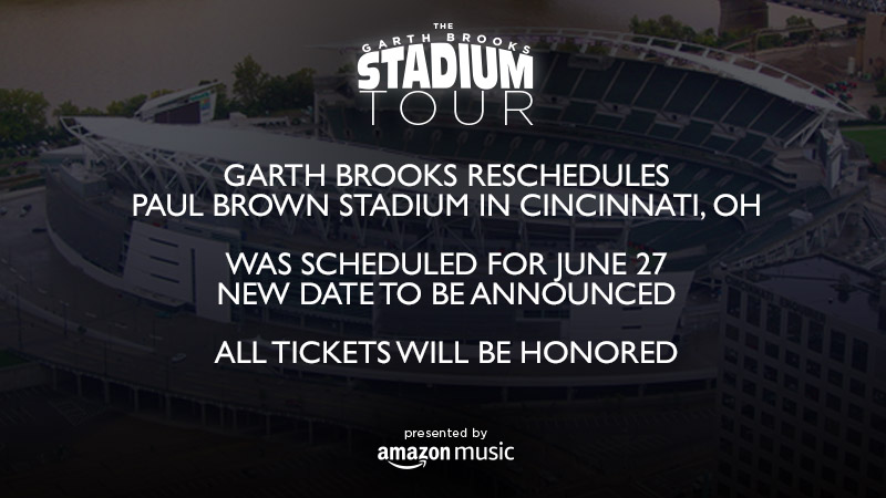 Garth Brooks Reschedules Paul Brown Stadium in Cincinnati, OH  Was Scheduled for June 27, New Date To Be Announced  All Tickets Will Be Honored