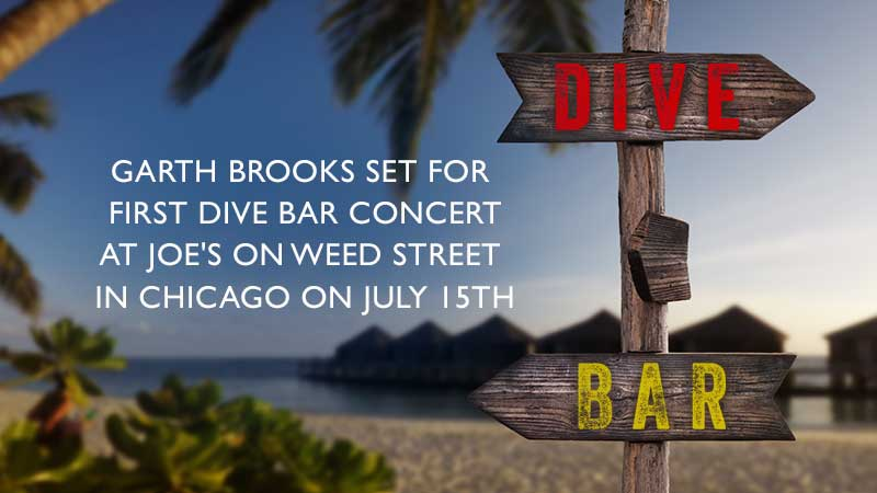 Garth Brooks Set For First DIVE BAR Concert At Joe's On Weed Street In Chicago On July 15th