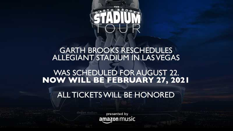 Garth Brooks Reschedules Allegiant Stadium in Las Vegas  Was Scheduled for August 22. Now Will Be February 27, 2021  All Tickets Will Be Honored