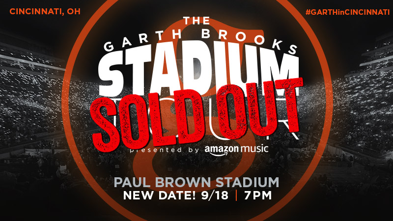 GARTH BROOKS RESCHEDULES PAUL BROWN STADIUM IN CINCINNATI WAS SCHEDULED FOR MAY 1, 2021 - NOW WILL BE SEPTEMBER 18, 2021