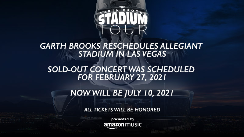 GARTH BROOKS RESCHEDULES ALLEGIANT STADIUM IN LAS VEGAS - Sold-Out Concert Was Scheduled for February 27, 2021 - NOW WILL BE JULY 10, 2021