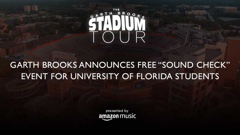 "GARTH BROOKS ANNOUNCES FREE ""SOUND CHECK"" EVENT FOR UNIVERSITY OF FLORIDA STUDENTS"
